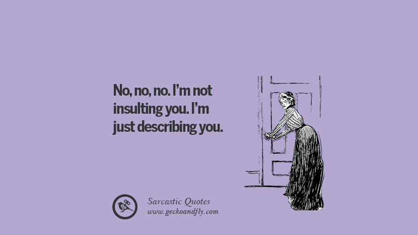 insulting you. I just describing you