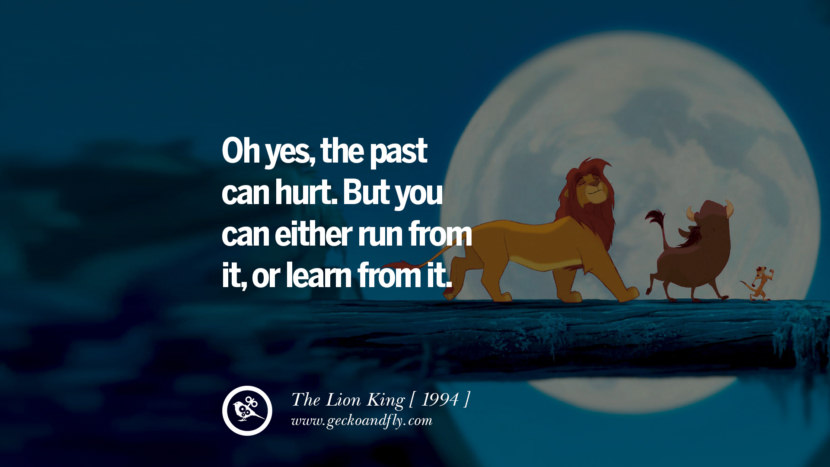 The Lion King Oh yes, the past can hurt. But you can either run from it, or learn from it. instagram pinterest facebook twitter tumblr quotes life funny best inspirational