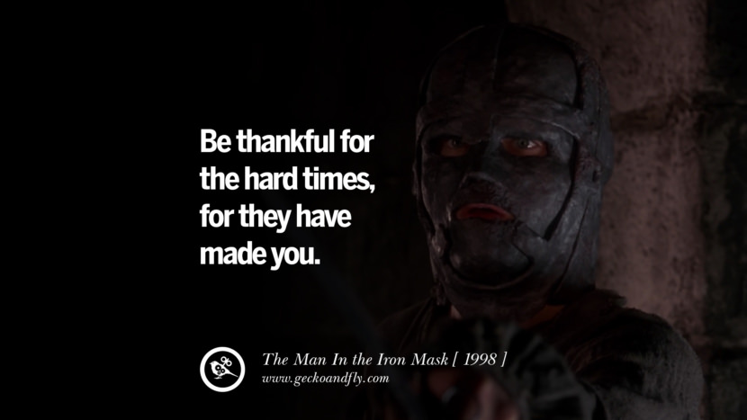 Be thankful for the hard times, for they have made you The Man In the Iron Mask instagram pinterest facebook twitter tumblr quotes life funny best inspirational