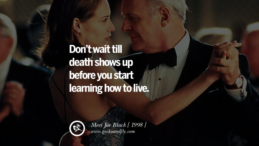 Don't wait till Death shows up before you start learning how to live Meet Joe Black instagram pinterest facebook twitter tumblr quotes life funny best inspirational