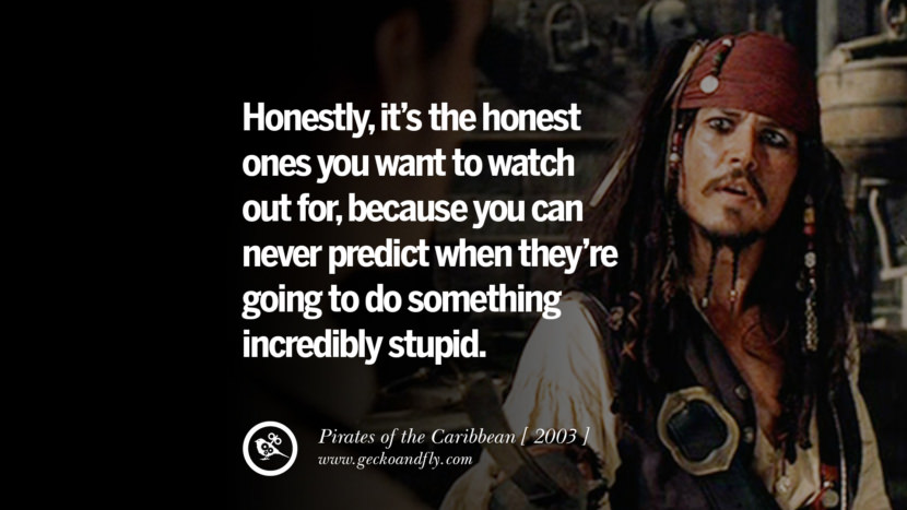Honestly, it's the honest ones you want to watch out for, because you can never predict when they're going to do something incredibly stupid. Pirates of the Caribbean instagram pinterest facebook twitter tumblr quotes life funny best inspirational