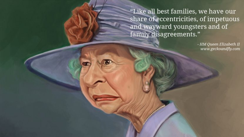 Queen Elizabeth II Quotes Like all best families, we have our share of eccentricities, of impetuous and wayward youngsters and of family disagreements.