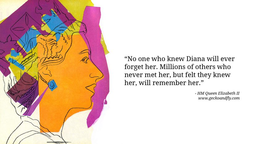 Queen Elizabeth II Quotes No one who knew Diana will ever forget her. Millions of others who never met her, but felt they knew her, will remember her.