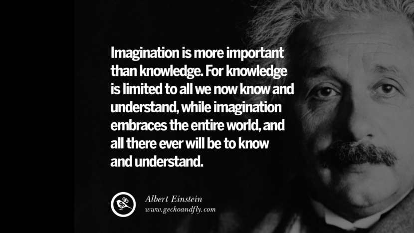 Imagination is more important than knowledge. For knowledge is limited to all we now know and understand, while imagination embraces the entire world, and all there ever will be to know and understand. - Albert Einstein best inspirational tumblr quotes instagram pinterest