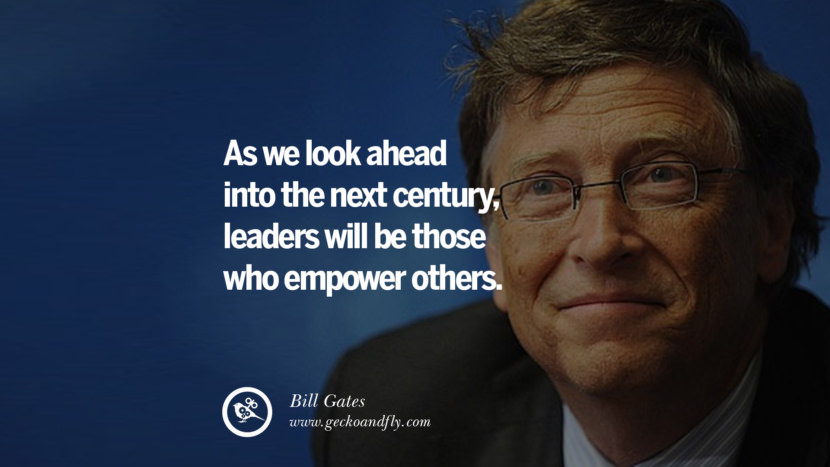Bill Gates Quotes As we look ahead into the next century, leaders will be those who empower others. best inspirational tumblr quotes instagram