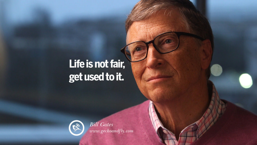 Bill Gates Quotes Life is not fair, get used to it. best inspirational tumblr quotes instagram