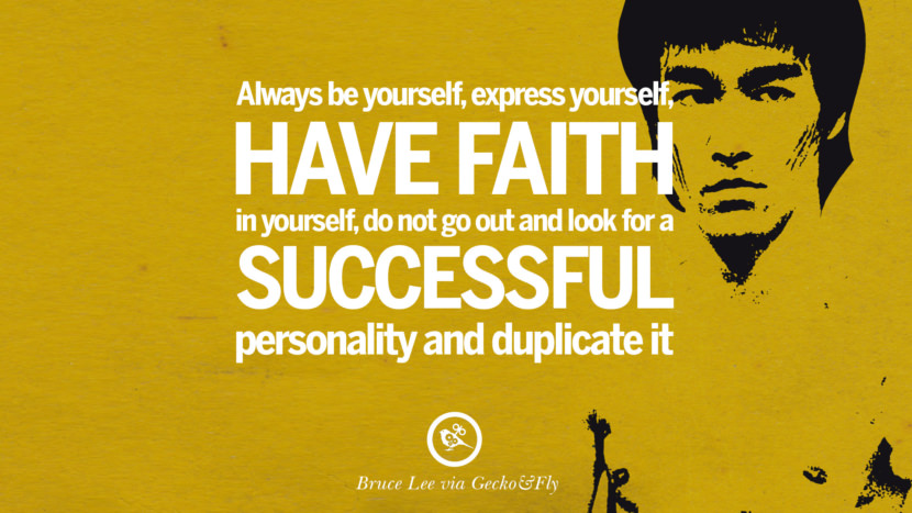 Always be yourself, express yourself, have faith in yourself, do not go out and look for a successful personality and duplicate it. best inspirational tumblr quotes instagram Quotes from Bruce Lee's Martial Arts Movie kung fu Ip man