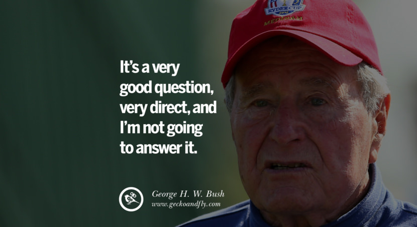 George H.W. Bush Quotes It's a very good question, very direct, and I'm not going to answer it. best inspirational tumblr quotes instagram