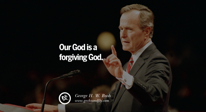 George H.W. Bush Quotes Our God is a forgiving God. best inspirational tumblr quotes instagram