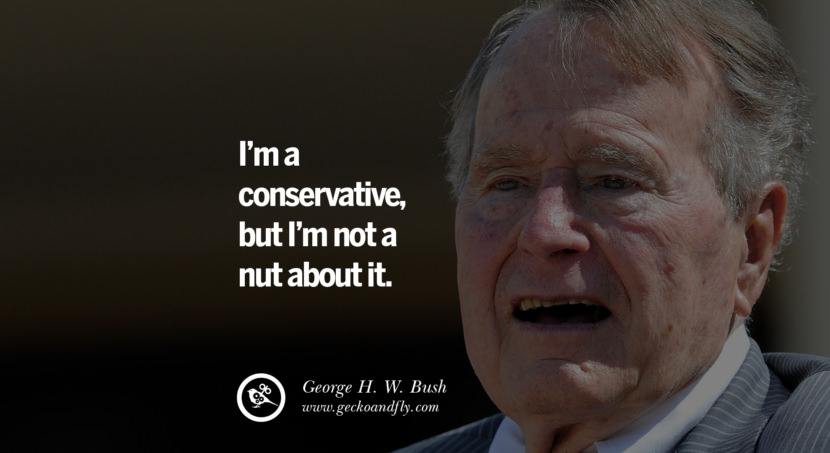 George H.W. Bush Quotes I'm a conservative, but I'm not a nut about it. best inspirational tumblr quotes instagram