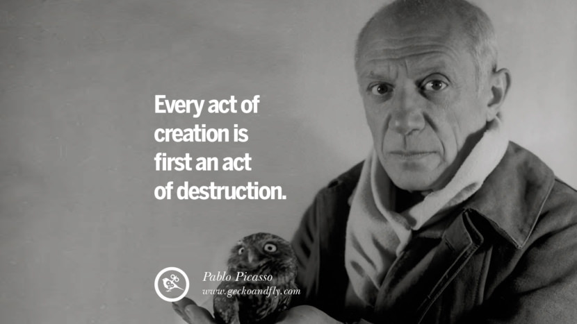 Every act of creation is first an act of destruction. - Pablo Picasso best inspirational tumblr quotes instagram pinterest