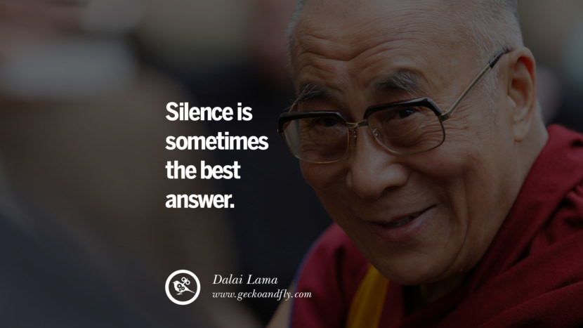 Quotes Silence is sometimes the best answer. - Dalai Lama best inspirational tumblr quotes instagram