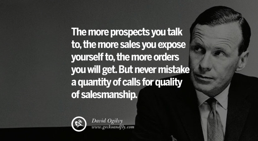 Study the best time of day for calling; between twelve and two pm you not be welcome, whereas a call at an unorthodox time of day – after supper in the summer, for instance – will often succeed. Quote by David Ogilvy