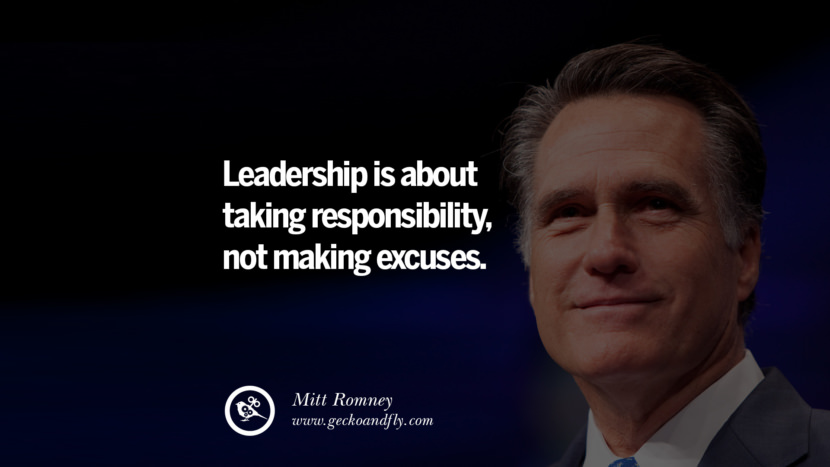 Inspirational and Motivational Quotes on Management Leadership style skills Leadership is about taking responsibility, not making excuses. - Mitt Romney instagram pinterest facebook twitter tumblr quotes life funny best inspirational