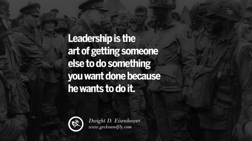 Inspirational and Motivational Quotes on Management Leadership style skills Leadership is the art of getting someone else to do something you want done because he wants to do it. - Dwight D. Eisenhower instagram pinterest facebook twitter tumblr quotes life funny best inspirational