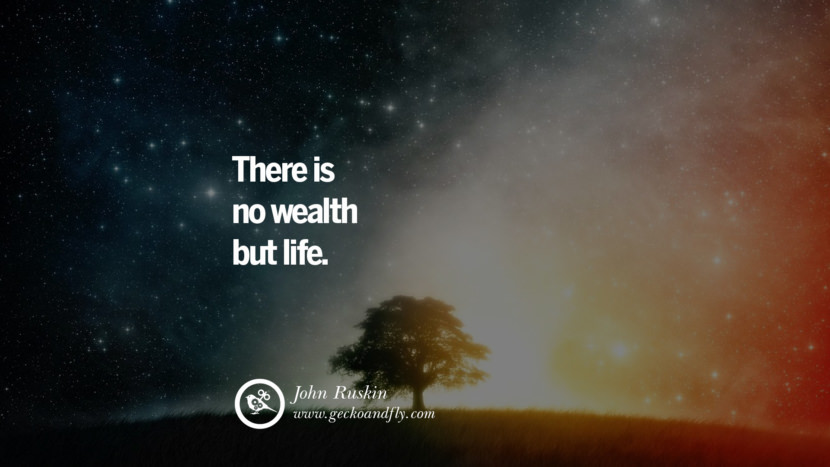 Inspiring Quotes about Life There is no wealth but life. - John Ruskin