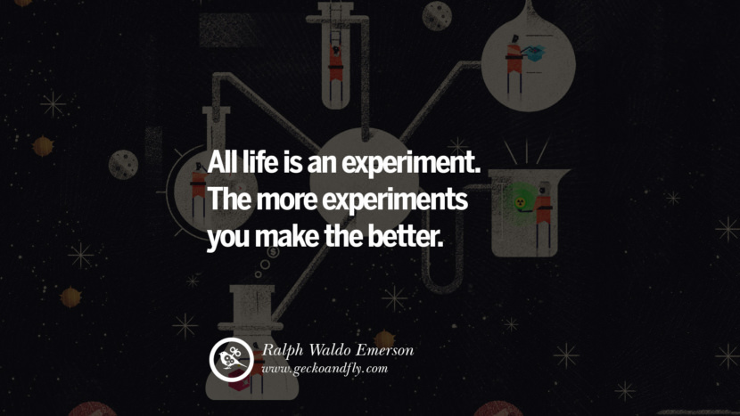 Inspiring Quotes about Life All life is an experiment. The more experiments you make the better. - Ralph Waldo Emerson