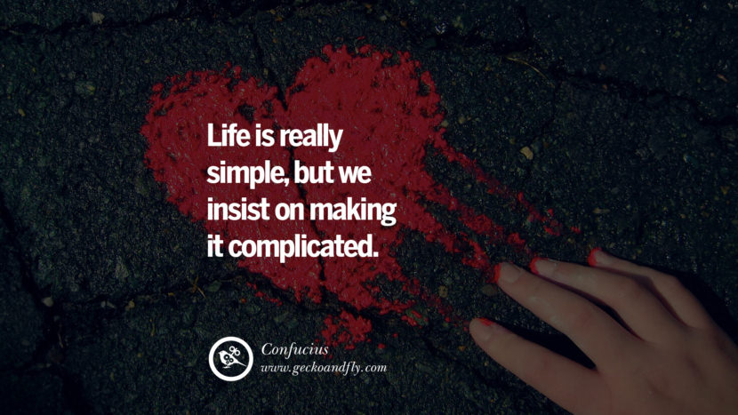 Inspiring Quotes about Life Life is really simple, but we insist on making it complicated. - Confucius