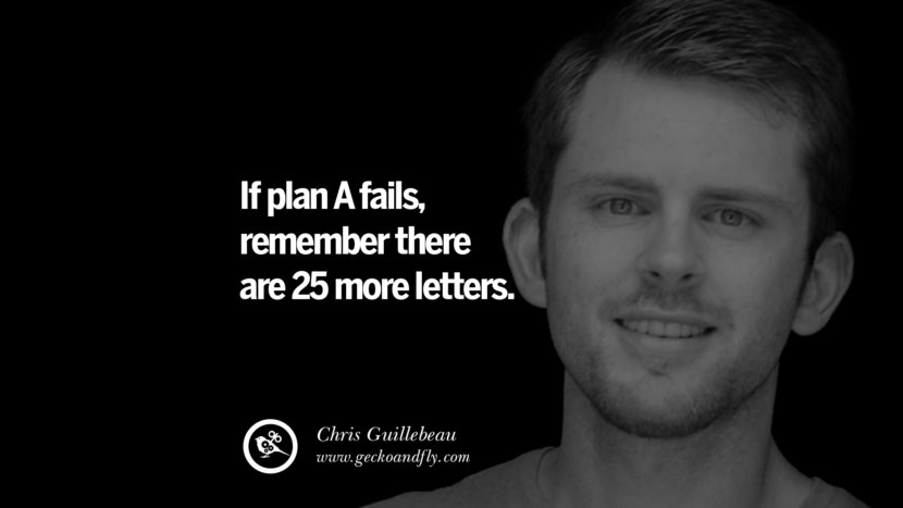 If plan A fails, remember there are 25 more letters. - Chris Guillebeau Motivational Quotes for Small Startup Business Ideas Start up instagram pinterest facebook twitter tumblr quotes life funny best inspirational
