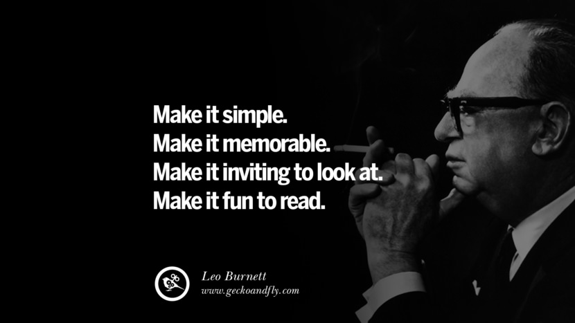 Make it simple. Make it memorable. Make it inviting to look at. Make it fun to read. - Leo Burnett Motivational Quotes for Small Startup Business Ideas Start up instagram pinterest facebook twitter tumblr quotes life funny best inspirational