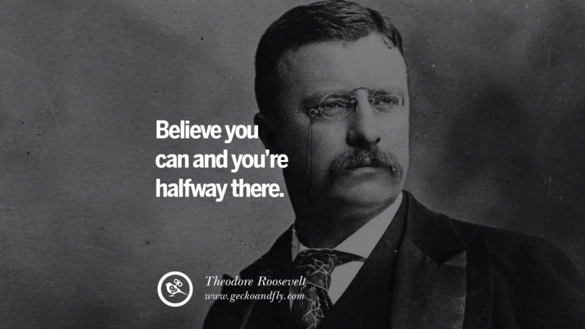 Believe you can and you're halfway there. - Theodore Roosevelt Motivational Quotes for Small Startup Business Ideas Start up instagram pinterest facebook twitter tumblr quotes life funny best inspirational