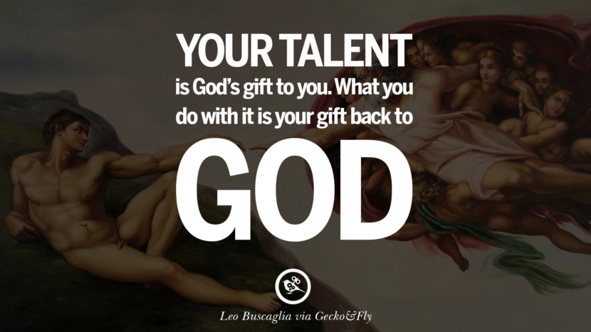 Inspirational Motivational Poster Quotes on Sports and Life Your talent is God's gift to you. What you do with it is your gift back to God. - Leo Buscaglia instagram twitter reddit pinterest tumblr facebook