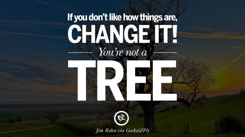 Inspirational Motivational Poster Quotes on Sports and Life If you don't like how things are, change it! You're not a tree. - Jim Rohn instagram twitter reddit pinterest tumblr facebook