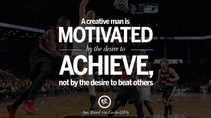 Inspirational Motivational Poster Quotes on Sports and Life A creative man is motivated by the desire to achieve, not by the desire to beat others. - Ayn Rand instagram twitter reddit pinterest tumblr facebook