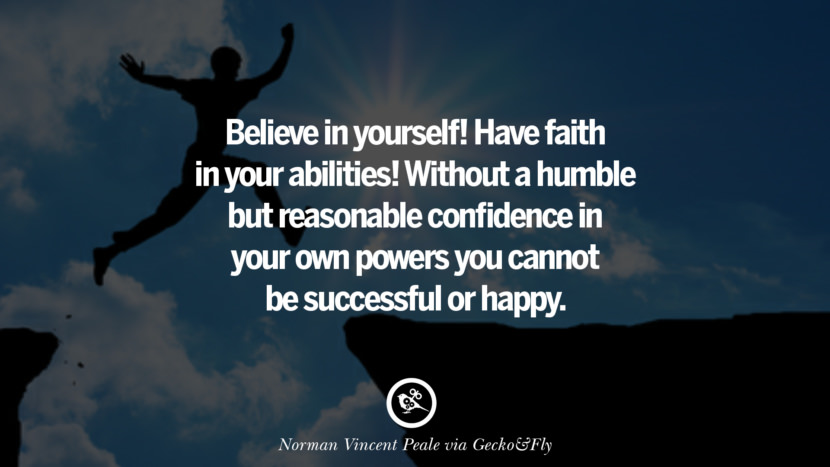 Inspirational Motivational Poster Quotes on Sports and Life Believe in yourself! Have faith in your abilities! Without a humble but reasonable confidence in your own powers you cannot be successful or happy. - Norman Vincent Peale instagram twitter reddit pinterest tumblr facebook