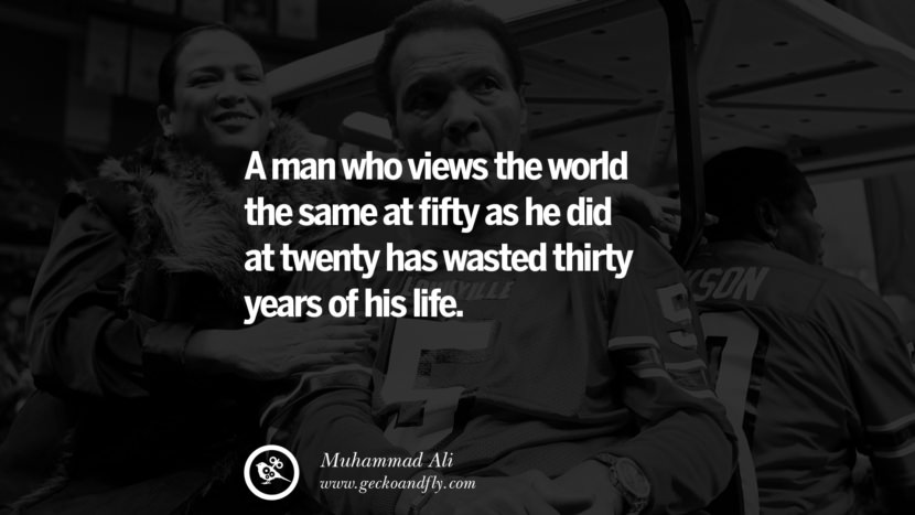 A man who views the world the same at fifty as he did at twenty has wasted thirty years of his life. - Muhammad Ali instagram twitter reddit pinterest tumblr facebook