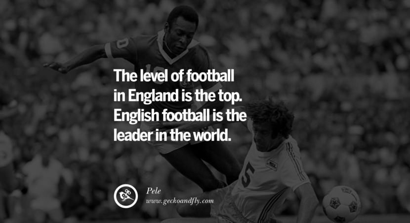 football fifa brazil world cup 2014 The level of football in England is the top. English football is the leader in the world. - Pele best inspirational tumblr quotes instagram