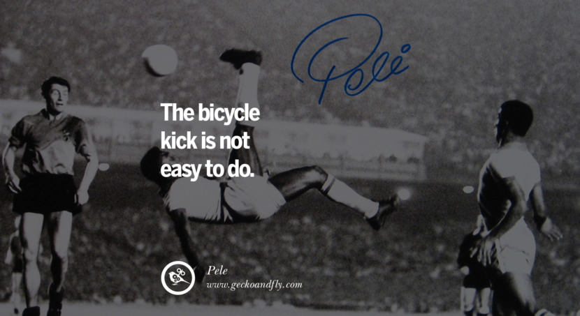 football fifa brazil world cup 2014 The bicycle kick is not easy to do. - Pele best inspirational tumblr quotes instagram