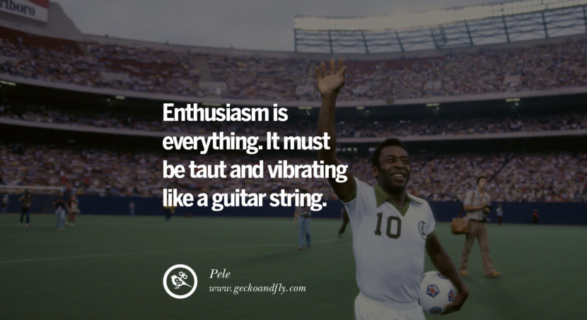 football fifa brazil world cup 2014 Enthusiasm is everything. It must be taut and vibrating like a guitar string. - Pele best inspirational tumblr quotes instagram