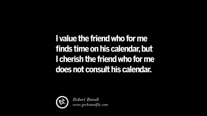 quotes about friendship love friends I value the friend who for me finds time on his calendar, but I cherish the friend who for me does not consult his calendar. - Robert Brault instagram pinterest facebook twitter tumblr quotes life funny best inspirational
