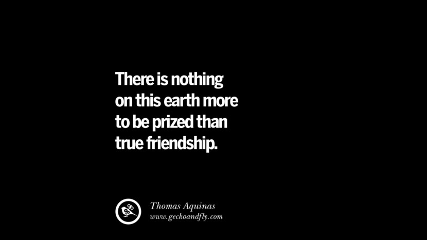 quotes about friendship love friends There is nothing on this earth more to be prized than true friendship. - Thomas Aquinas instagram pinterest facebook twitter tumblr quotes life funny best inspirational