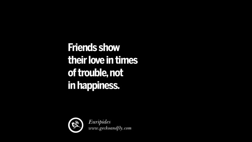 quotes about friendship love friends Friends show their love in times of trouble, not in happiness. - Euripides instagram pinterest facebook twitter tumblr quotes life funny best inspirational