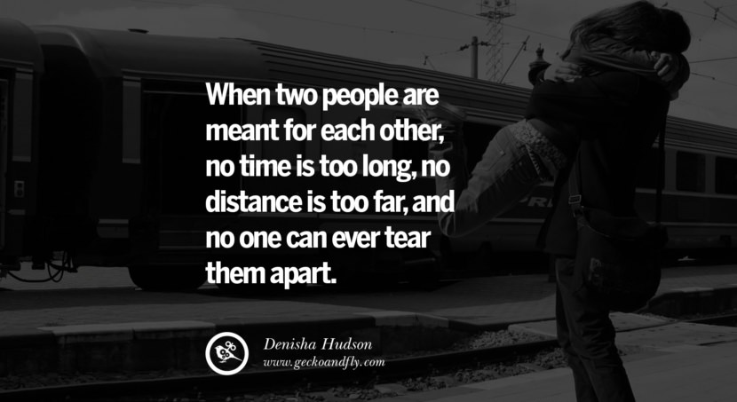 quotes about love When two people are meant for each other, no time is too long, no distance is too far, and no one can ever tear them apart. - Denisha Hudson instagram pinterest facebook twitter tumblr quotes life funny best inspirational