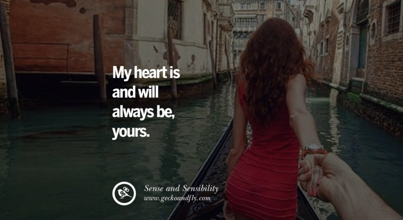 quotes about love My heart is and will always be, yours. - Sense and Sensibility instagram pinterest facebook twitter tumblr quotes life funny best inspirational
