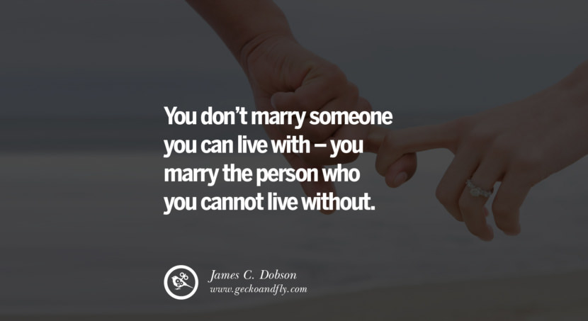 quotes about love You don't marry someone you can live with – you marry the person who you cannot live without. - James C. Dobson instagram pinterest facebook twitter tumblr quotes life funny best inspirational