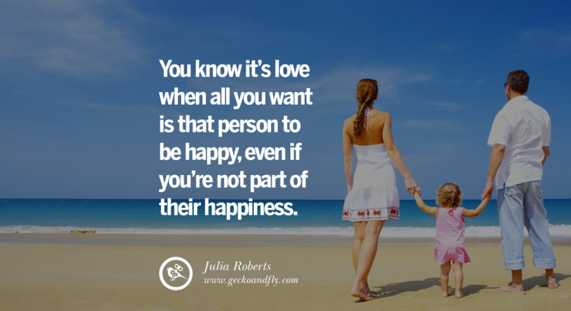 quotes about love You know it's love when all you want is that person to be happy, even if you're not part of their happiness. - Julia Roberts instagram pinterest facebook twitter tumblr quotes life funny best inspirational