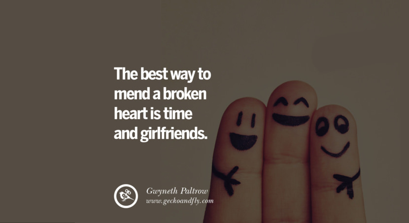 quotes about love The best way to mend a broken heart is time and girlfriends. - Gwyneth Paltrow instagram pinterest facebook twitter tumblr quotes life funny best inspirational