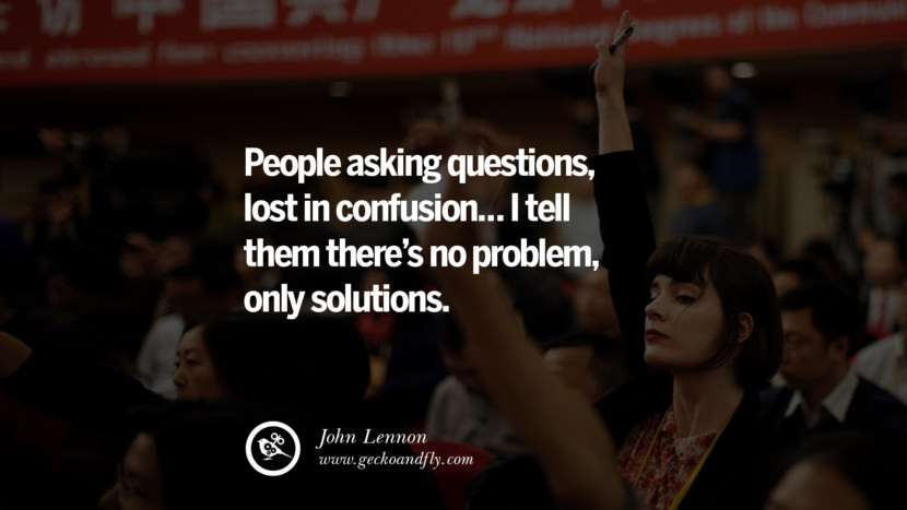 Inspirational Motivational Poster Amway or Herbalife People asking QUESTIONS, lost in confusion… I tell them there's no problem, only SOLUTIONS. - John Lennon best inspirational quotes tumblr quotes instagram
