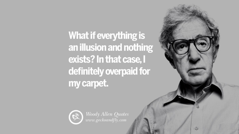 What if everything is an illusion and nothing exists? In that case, I definitely overpaid for my carpet. woody allen quotes movie film filmografia manhattan Mia Farrow Soon Yi-Previn