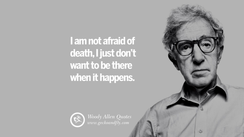 I am not afraid of death, I just don't want to be there when it happens. woody allen quotes movie film filmografia manhattan Mia Farrow Soon Yi-Previn