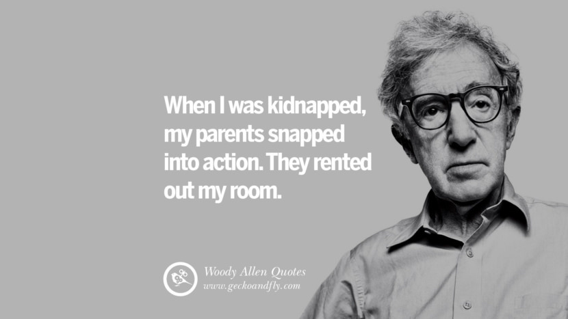 When I was kidnapped, my parents snapped into action. They rented out my room. woody allen quotes movie film filmografia manhattan Mia Farrow Soon Yi-Previn