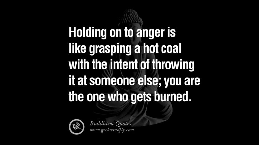 Holding on to anger is like grasping a hot coal with the intent of throwing it at someone else; you are the one who gets burned. anger management buddha buddhism quote anger management buddha buddhism quote best inspirational tumblr quotes instagram