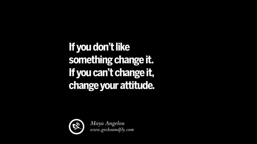 best inspirational tumblr quotes instagram If you don't like something, change it. If you can't change it, change your attitude. - Maya Angelou