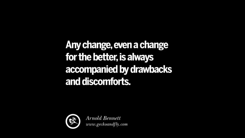best inspirational tumblr quotes instagram Any change, even a change for the better, is always accompanied by drawbacks and discomforts. - Arnold Bennett
