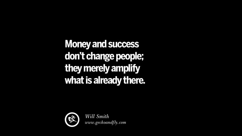 best inspirational tumblr quotes instagram Money and success don't change people; they merely amplify what is already there. - Will Smith