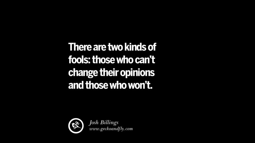 best inspirational tumblr quotes instagram There are two kinds of fools: those who can't change their opinions and those who won't. - Josh Billings